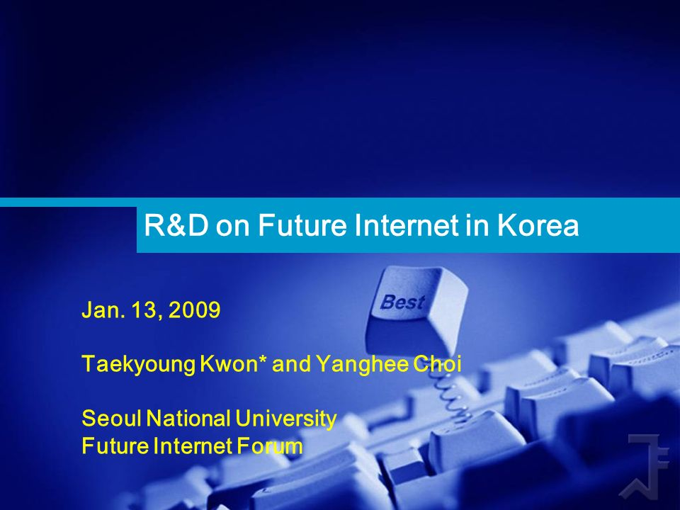 R&D on Future Internet in Korea Jan. 13, 2009 Taekyoung Kwon* and Yanghee Choi Seoul National University Future Internet Forum