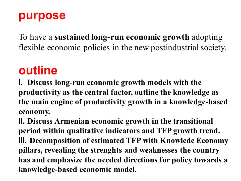 purpose То have a sustained long-run economic growth adopting flexible economic policies in the new postindustrial society. outline I. Discuss long-ru