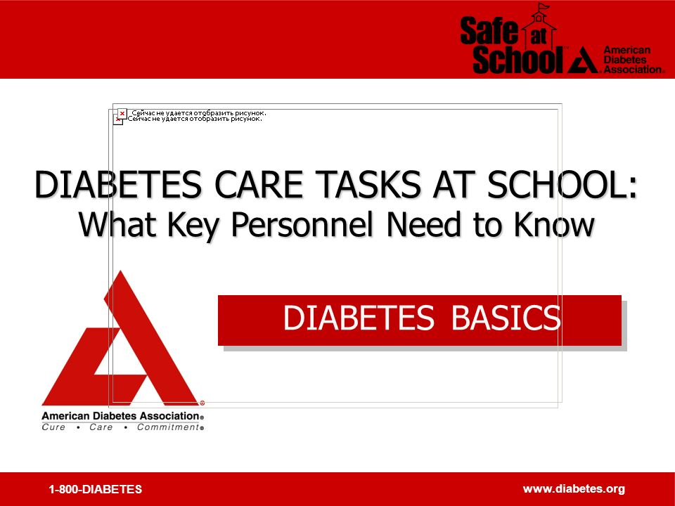 1-800-DIABETES   DIABETES CARE TASKS AT SCHOOL: What Key Personnel Need to Know DIABETES CARE TASKS AT SCHOOL: What Key Personnel Need to Know DIABETES BASICS
