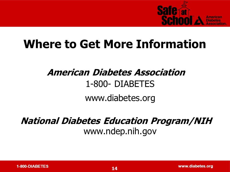 1-800-DIABETES www.diabetes.org Where to Get More Information American Diabetes Association 1-800- DIABETES www.diabetes.org National Diabetes Education Program/NIH www.ndep.nih.gov 14