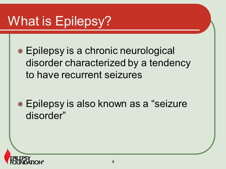 4 What is Epilepsy? Epilepsy is a chronic neurological disorder characterized by a tendency to have recurrent seizures Epilepsy is also known as a sei