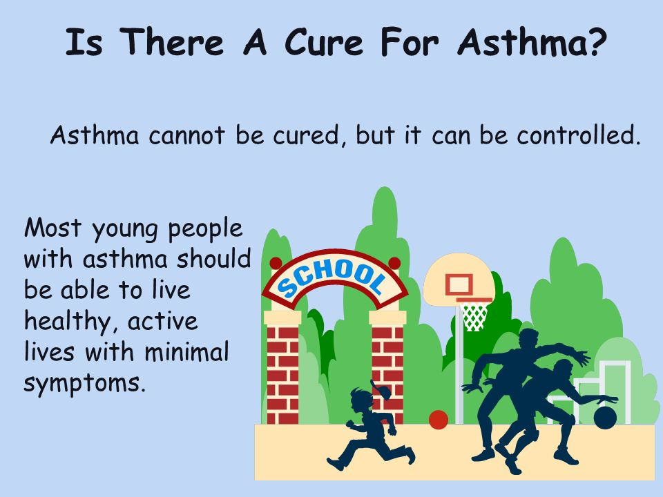 Is There A Cure For Asthma.Asthma cannot be cured, but it can be controlled.
