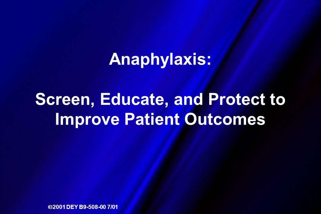 Anaphylaxis: Screen, Educate, and Protect to Improve Patient Outcomes 2001 DEY B9-508-00 7/01