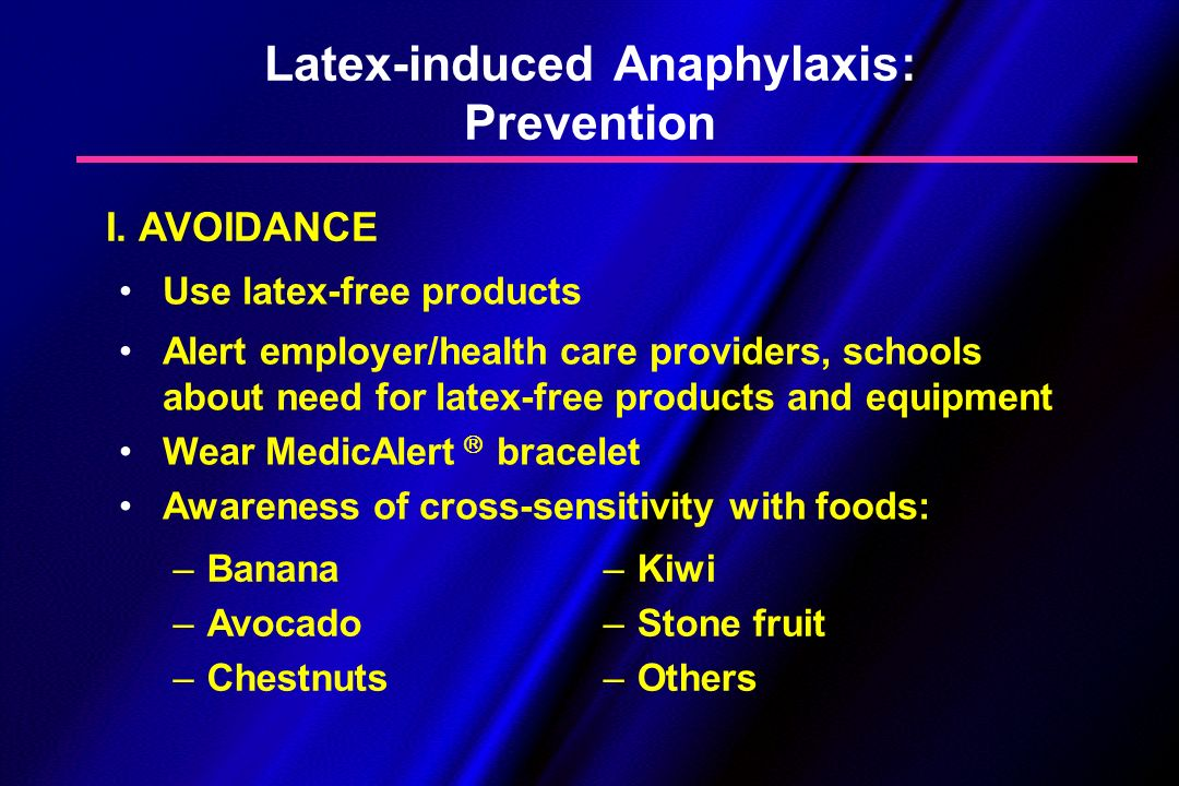 Latex-induced Anaphylaxis: Prevention Use latex-free products Alert employer/health care providers, schools about need for latex-free products and equ
