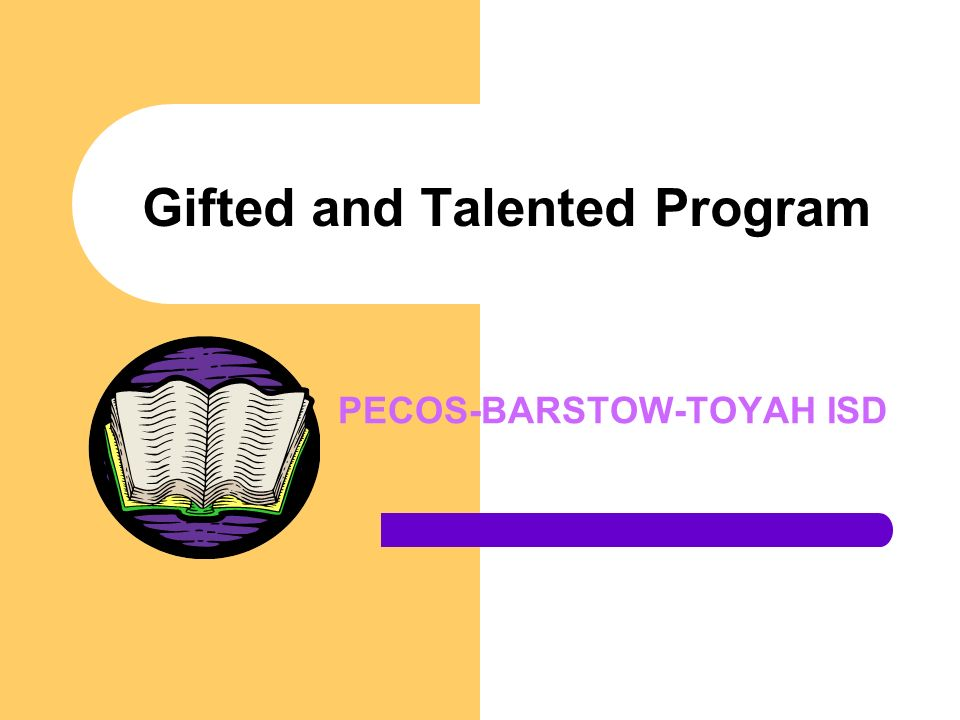 Gifted and Talented Program PECOS-BARSTOW-TOYAH ISD
