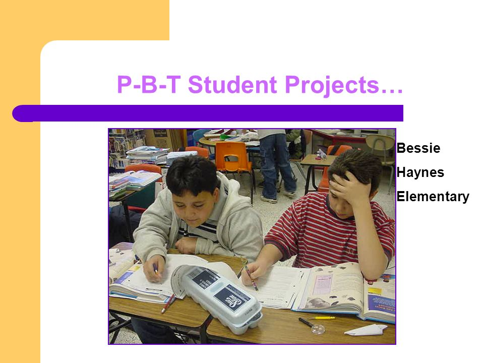 P-B-T Student Projects… Bessie Haynes Elementary