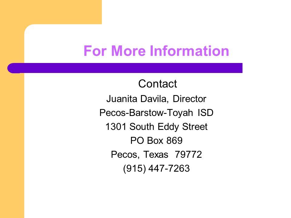 For More Information Contact Juanita Davila, Director Pecos-Barstow-Toyah ISD 1301 South Eddy Street PO Box 869 Pecos, Texas 79772 (915) 447-7263