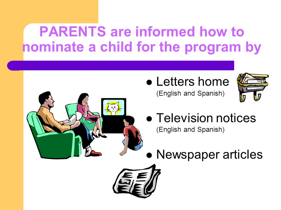 PARENTS are informed how to nominate a child for the program by Letters home (English and Spanish) Television notices (English and Spanish) Newspaper