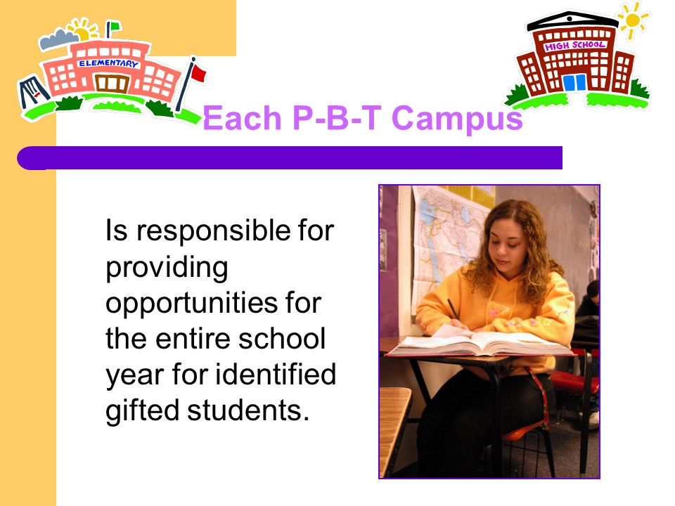 Each P-B-T Campus Is responsible for providing opportunities for the entire school year for identified gifted students.