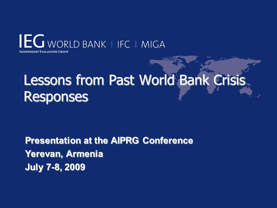 Lessons from Past World Bank Crisis Responses Presentation at the AIPRG Conference Yerevan, Armenia July 7-8, 2009