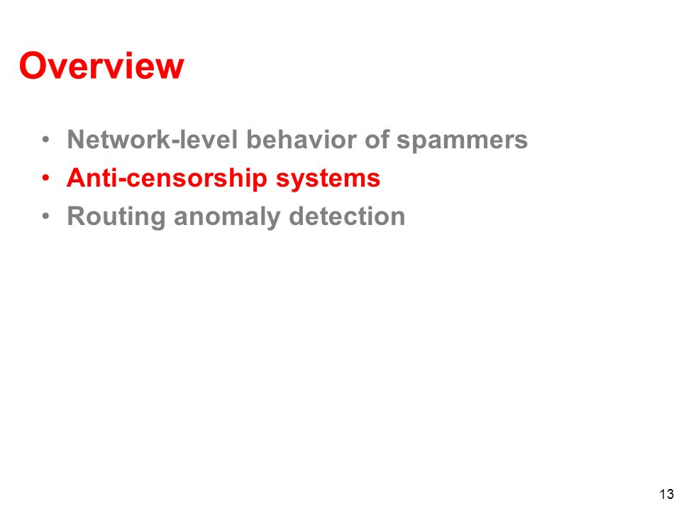 13 Overview Network-level behavior of spammers Anti-censorship systems Routing anomaly detection