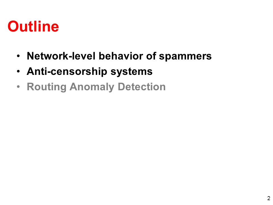 2 Outline Network-level behavior of spammers Anti-censorship systems Routing Anomaly Detection