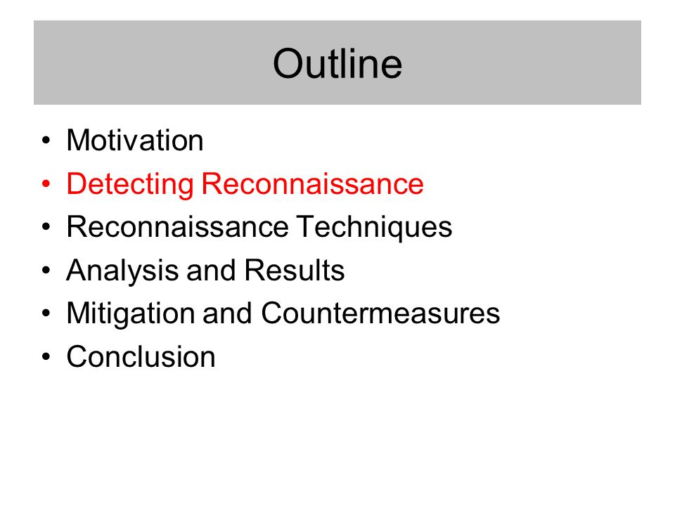 Outline Motivation Detecting Reconnaissance Reconnaissance Techniques Analysis and Results Mitigation and Countermeasures Conclusion