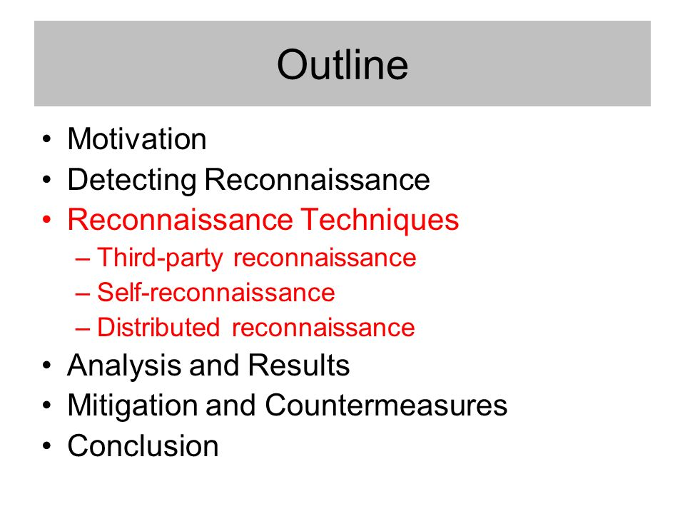 Outline Motivation Detecting Reconnaissance Reconnaissance Techniques –Third-party reconnaissance –Self-reconnaissance –Distributed reconnaissance Analysis and Results Mitigation and Countermeasures Conclusion
