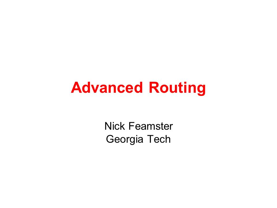 Advanced Routing Nick Feamster Georgia Tech