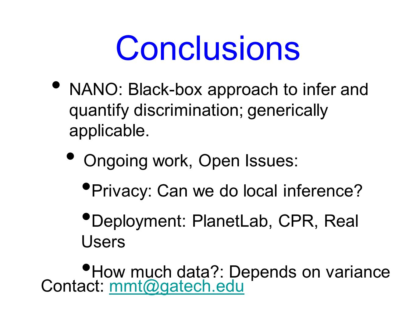 Conclusions NANO: Black-box approach to infer and quantify discrimination; generically applicable. Ongoing work, Open Issues: Privacy: Can we do local
