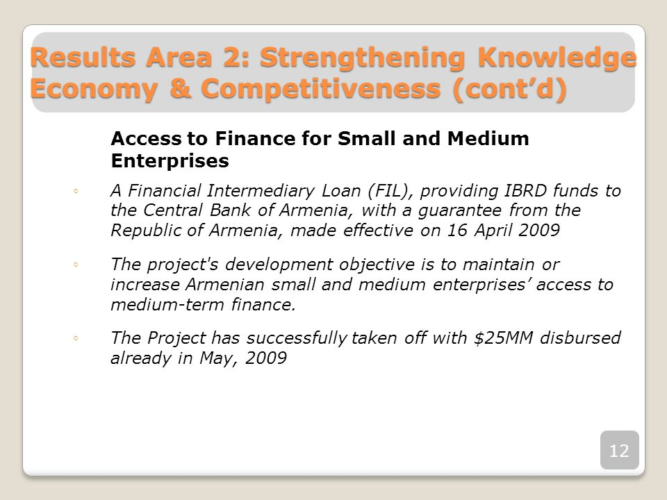 Access to Finance for Small and Medium Enterprises A Financial Intermediary Loan (FIL), providing IBRD funds to the Central Bank of Armenia, with a gu