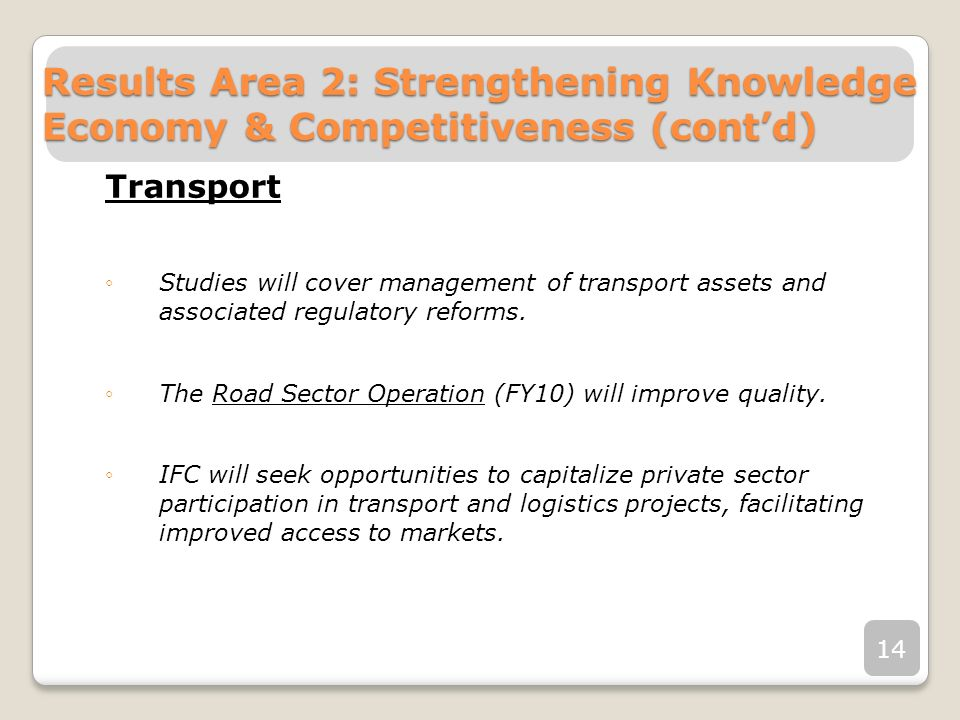 Transport Studies will cover management of transport assets and associated regulatory reforms. The Road Sector Operation (FY10) will improve quality.