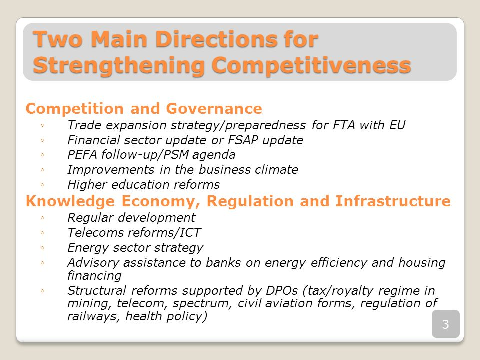 Two Main Directions for Strengthening Competitiveness Competition and Governance Trade expansion strategy/preparedness for FTA with EU Financial secto