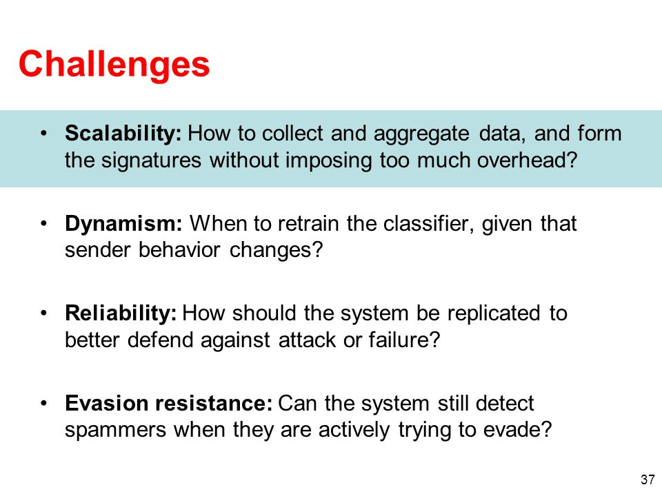 37 Challenges Scalability: How to collect and aggregate data, and form the signatures without imposing too much overhead? Dynamism: When to retrain th