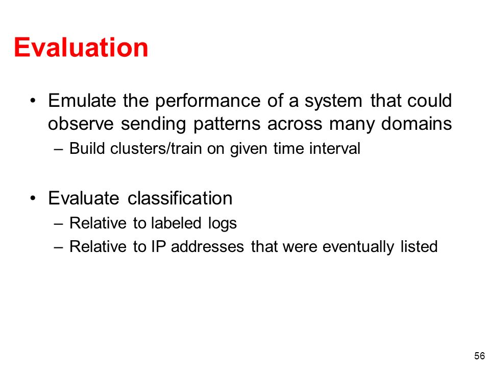 56 Evaluation Emulate the performance of a system that could observe sending patterns across many domains –Build clusters/train on given time interval