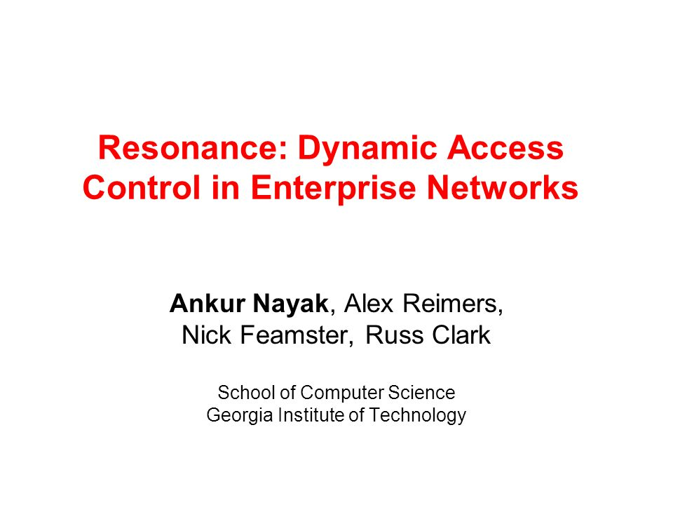 Resonance Controller: NOX NOX: Programmatic interface to the OpenFlow controller –Ability to add, remove and reuse components We are building the Resonance controller using NOX