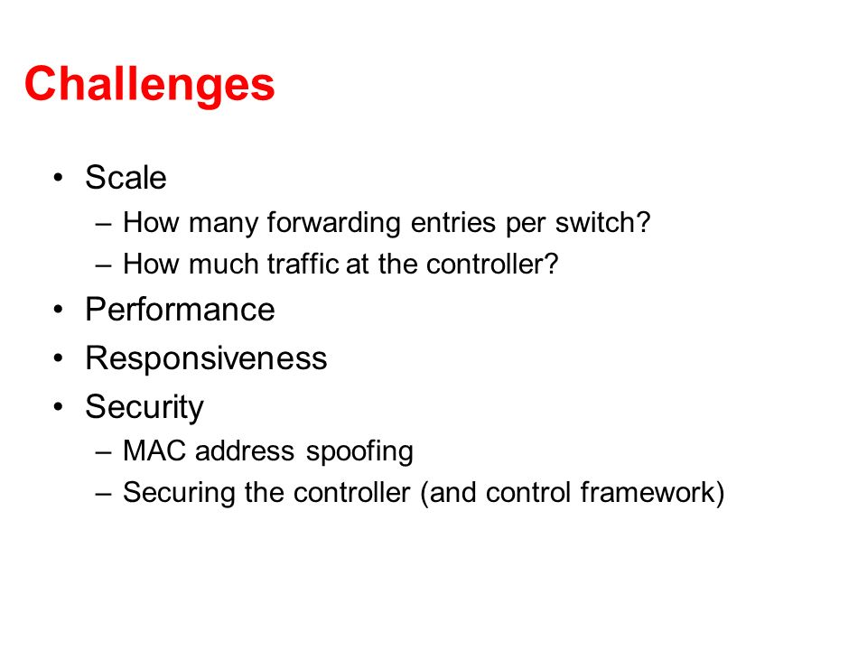 Challenges Scale –How many forwarding entries per switch.