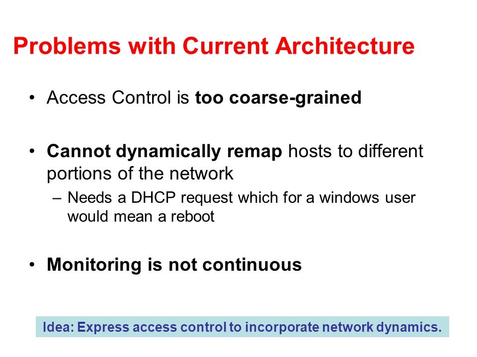 Problems with Current Approaches Existing enterprise security techniques are reactive and ad-hoc A mix of security middleboxes, intrusion detection systems etc.