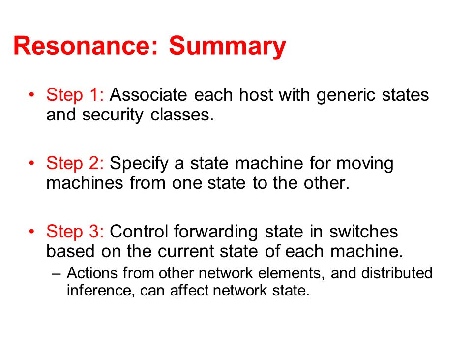 Resonance: Summary Step 1: Associate each host with generic states and security classes.