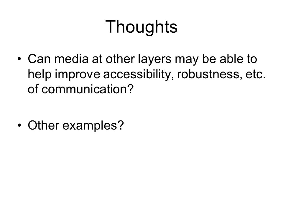 Thoughts Can media at other layers may be able to help improve accessibility, robustness, etc.