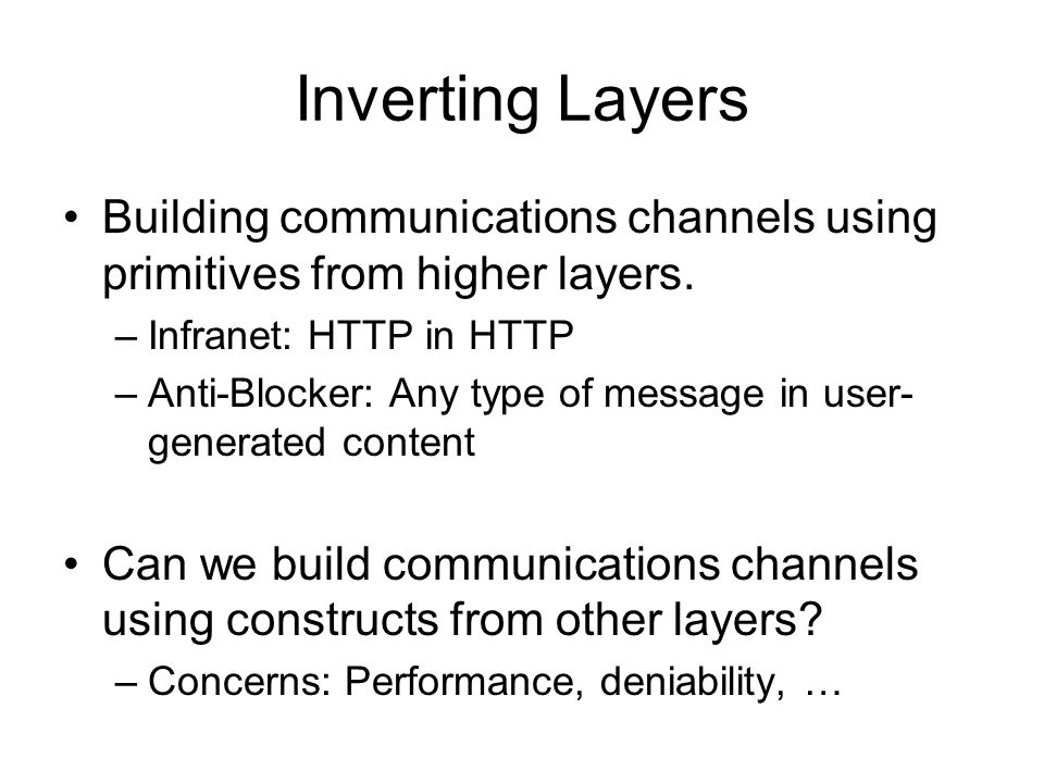 Inverting Layers Building communications channels using primitives from higher layers.