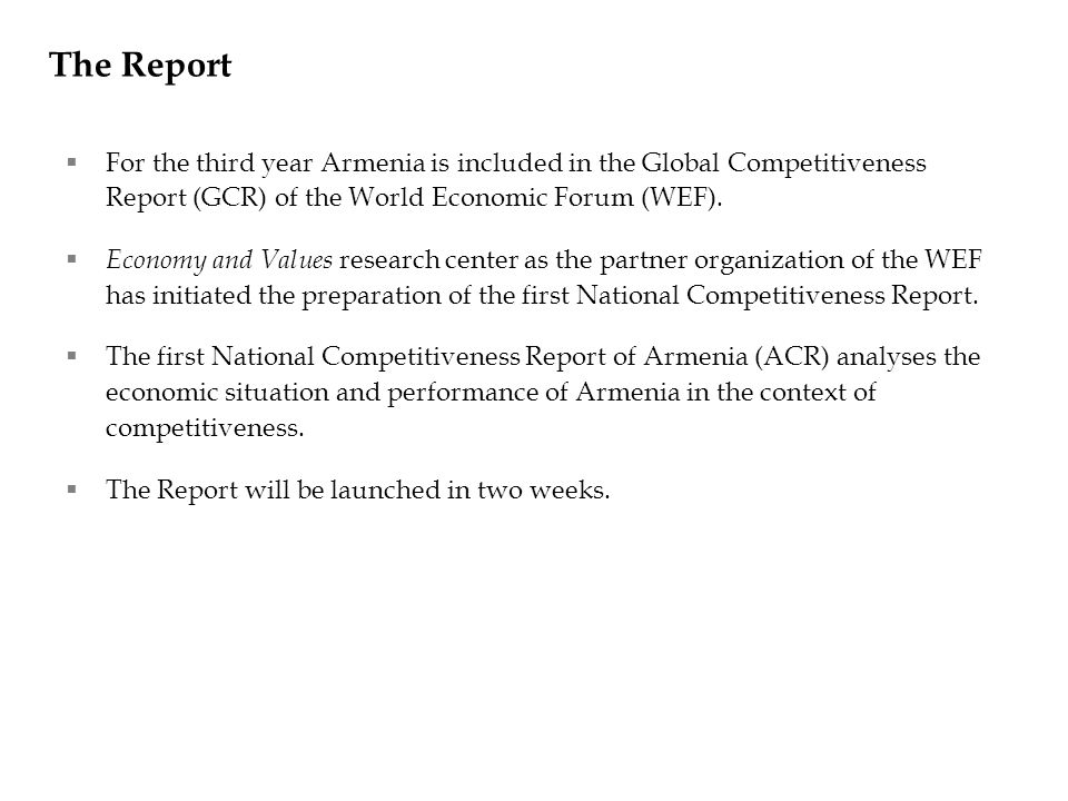 The Report For the third year Armenia is included in the Global Competitiveness Report (GCR) of the World Economic Forum (WEF). Economy and Values res