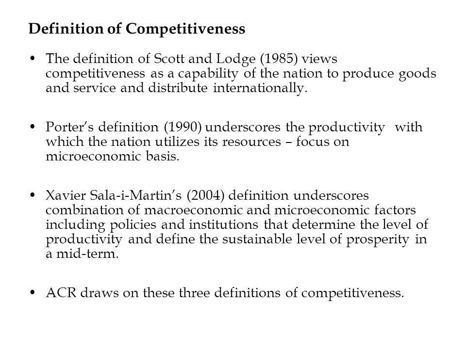 Definition of Competitiveness The definition of Scott and Lodge (1985) views competitiveness as a capability of the nation to produce goods and servic