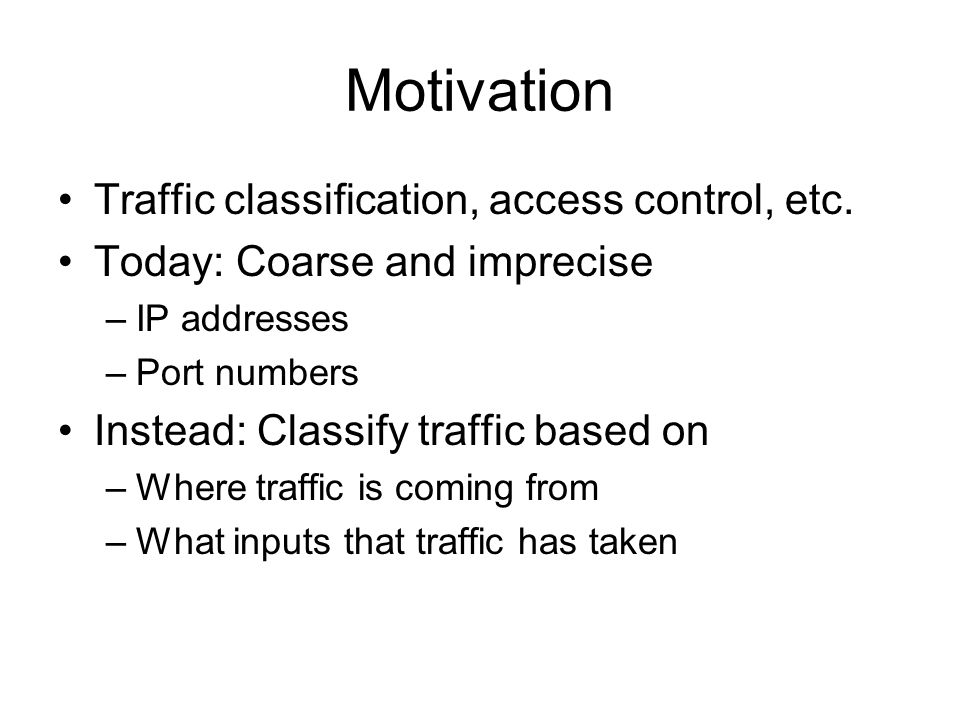 Motivation Traffic classification, access control, etc.