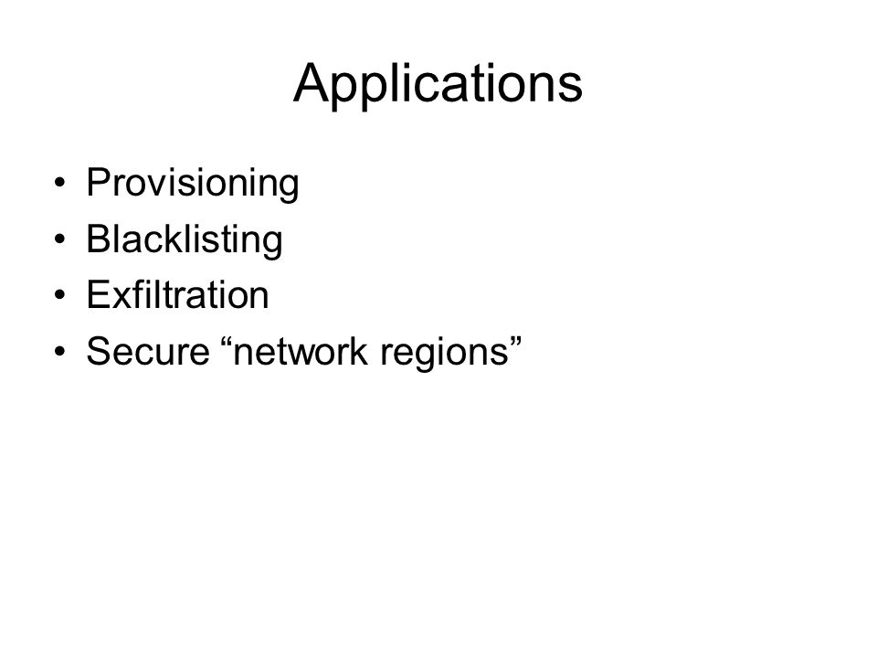 Applications Provisioning Blacklisting Exfiltration Secure network regions