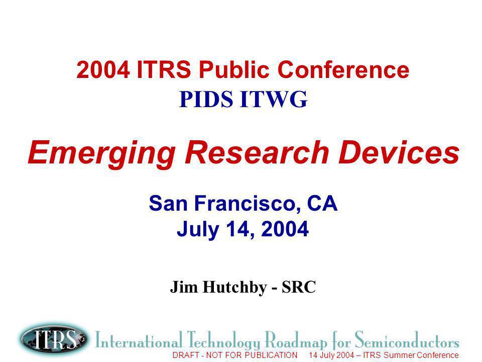 DRAFT - NOT FOR PUBLICATION 14 July 2004 – ITRS Summer Conference 2 u George BourianoffIntel/SRC u Joe BrewerU.