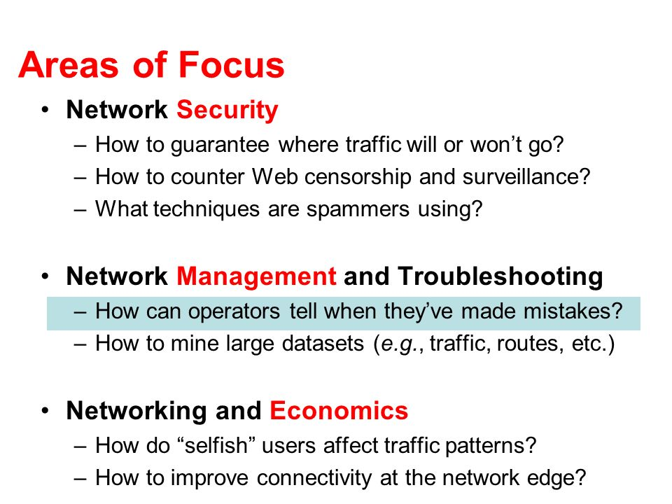 Areas of Focus Network Security –How to guarantee where traffic will or wont go.