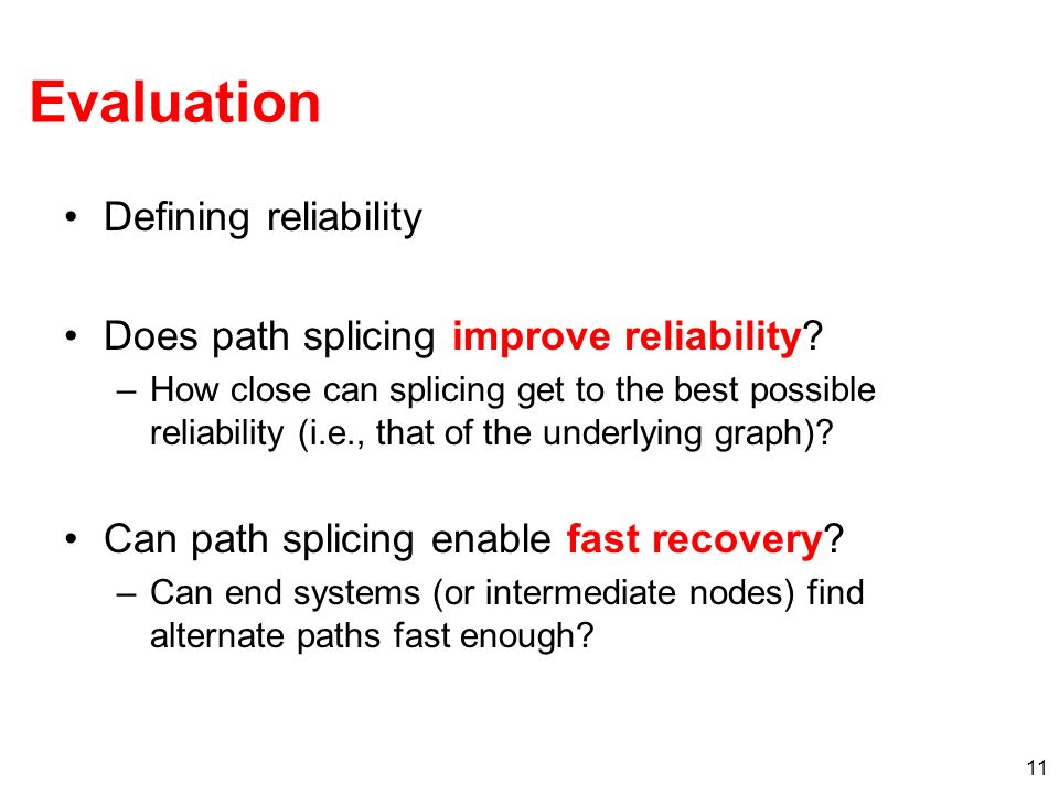 11 Evaluation Defining reliability Does path splicing improve reliability.