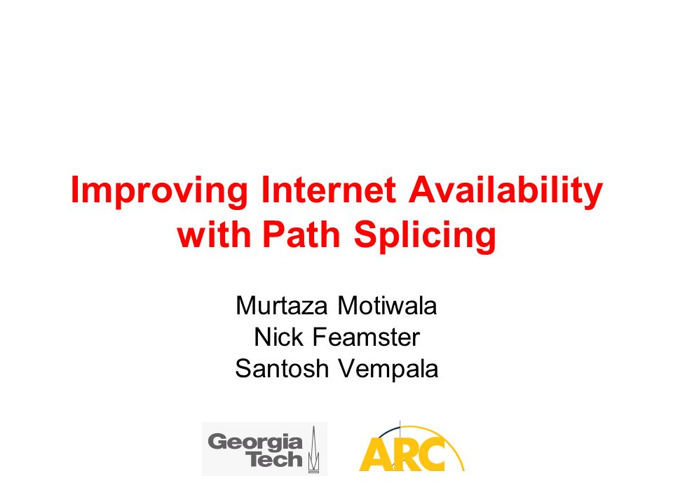 Improving Internet Availability with Path Splicing Murtaza Motiwala Nick Feamster Santosh Vempala