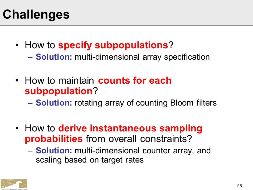 25 Challenges How to specify subpopulations? –Solution: multi-dimensional array specification How to maintain counts for each subpopulation? –Solution