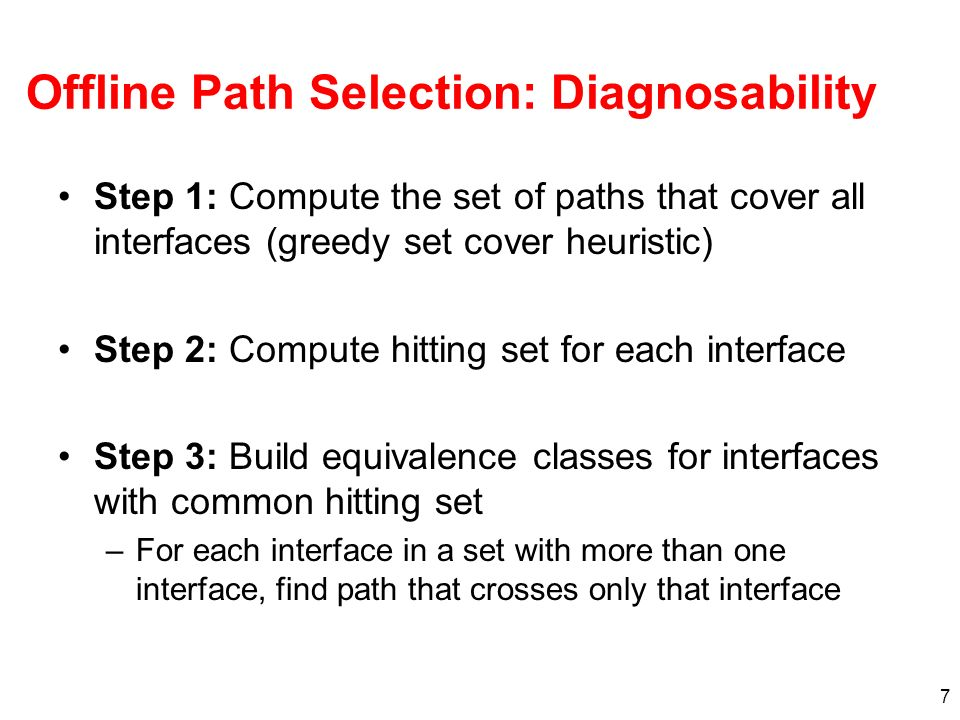 7 Offline Path Selection: Diagnosability Step 1: Compute the set of paths that cover all interfaces (greedy set cover heuristic) Step 2: Compute hitti