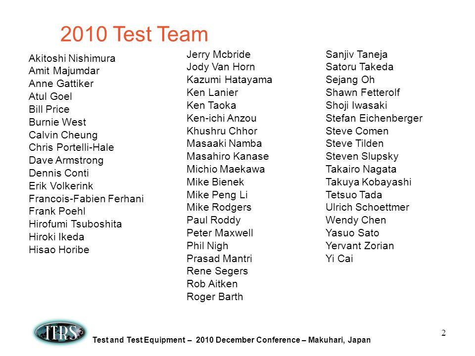 Test and Test Equipment – 2010 December Conference – Makuhari, Japan 2 2010 Test Team Akitoshi Nishimura Amit Majumdar Anne Gattiker Atul Goel Bill Pr
