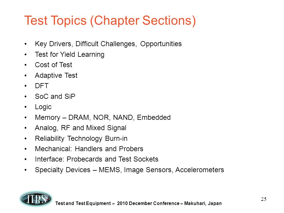 Test and Test Equipment – 2010 December Conference – Makuhari, Japan Test Topics (Chapter Sections) Key Drivers, Difficult Challenges, Opportunities T
