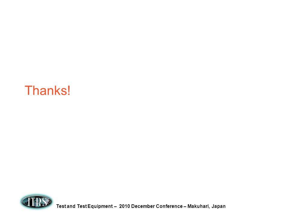 Test and Test Equipment – 2010 December Conference – Makuhari, Japan Thanks!