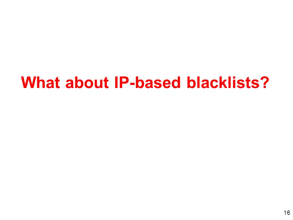 16 What about IP-based blacklists