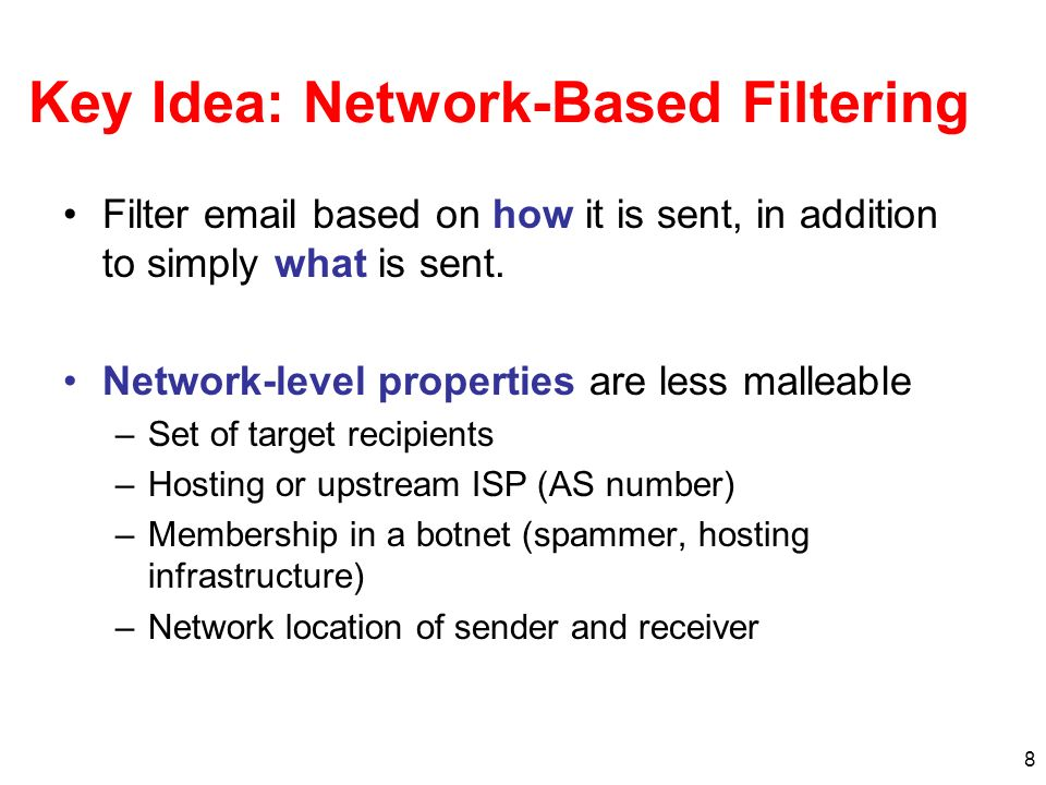 8 Key Idea: Network-Based Filtering Filter  based on how it is sent, in addition to simply what is sent.