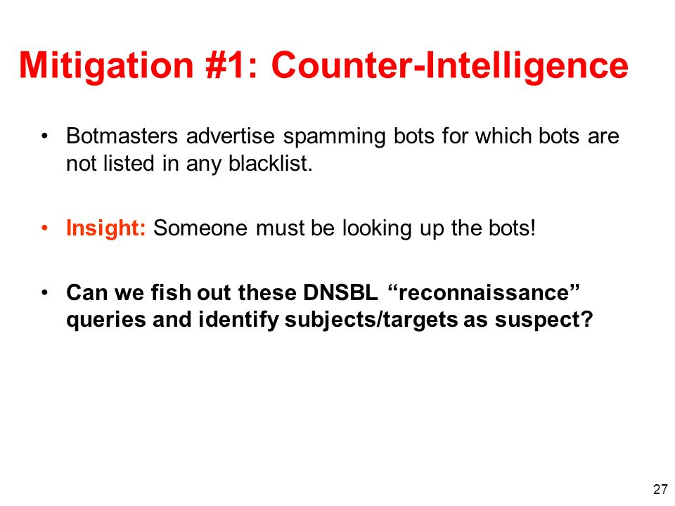 27 Mitigation #1: Counter-Intelligence Botmasters advertise spamming bots for which bots are not listed in any blacklist.