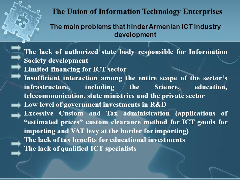 The Union of Information Technology Enterprises The lack of authorized state body responsible for Information Society development Limited financing fo