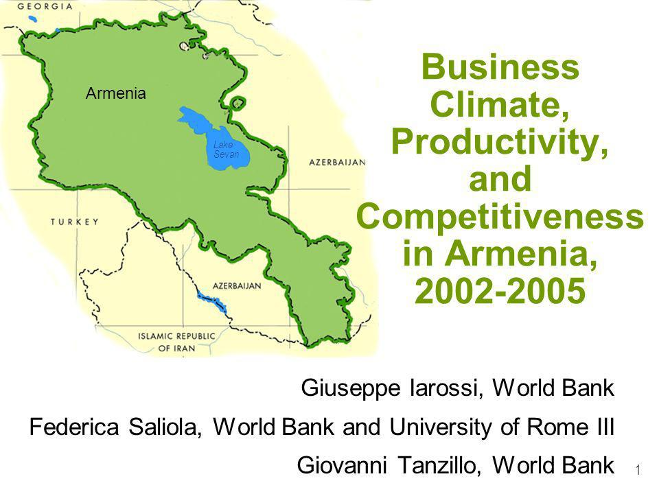 1 Giuseppe Iarossi, World Bank Federica Saliola, World Bank and University of Rome III Giovanni Tanzillo, World Bank Armenia Lake Sevan Business Climate, Productivity, and Competitiveness in Armenia,