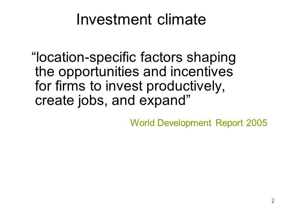 2 Investment climate location-specific factors shaping the opportunities and incentives for firms to invest productively, create jobs, and expand Worl